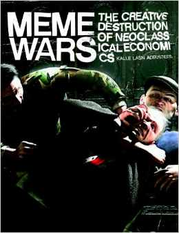 Meme Wars: The Creative Destruction of Neo Classical Economics, Kalle Lasn and Adbusters, eds., Seven Stories Press, New York, 2012